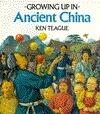 Growing Up In Ancient China (Growing Up In series)  by  Ken Teague