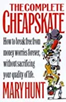 The Complete Cheapskate: How to Break Free from Money Worries Forever, Without Sacrificing Your Quality of Life