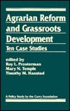 Agrarian Reform And Grassroots Development: Ten Case Studies  by  Roy L. Prosterman