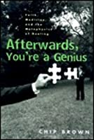 Afterwards, You're a Genius