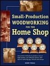 Small-Production Woodworking for the Home Shop  by  Kerry Pierce