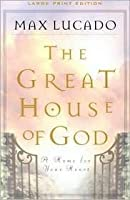 The Great House Of God A Home For Your Heart