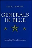 Generals in Blue: Lives of the Union Commanders