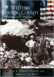 Western Siskiyou County: Gold and Dreams Gail L. Fiorini-Jenner