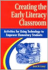 Creating the Early Literacy Classroom: Activities for Using Technology to Empower Elementary Students  by  Jean M. Casey