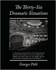 The Thirty-Six Dramatic Situations Georges Polti