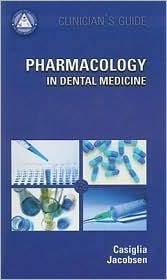 Pharmacology In Dental Medicine: Clinicians Guide  by  Jeffrey M. Casiglia