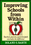 Improving Schools from Within: Teachers, Parents, and Principals Can Make the Difference  by  Roland S. Barth