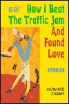 How I Beat the Traffic Jam and Found Love  by  HOWARD JARMY