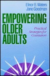 Empowering Older Adults: Practical Strategies for Counselors  by  Elinor B. Waters