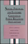 Social, Political, and Economic Contexts in Public Relations: Theory and Cases Hugh M. Culbertson