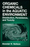 Organic Chemicals in the Aquatic Environment Distribution, Persistence, and Toxicity Alasdair H. Neilson