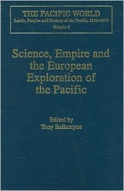 Science, Empire and the European Exploration of the Pacific  by  Tony  Ballantyne