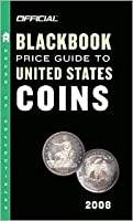 The Official Blackbook Price Guide to US Coins 2008