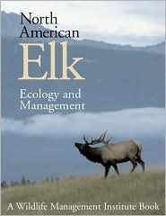 North American Elk: Ecology And Management Dale E. Toweill