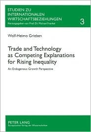 Trade And Technology As Competing Explanations For Rising Inequality: An Endogenous Growth Perspective  by  Wolf-Heimo Grieben