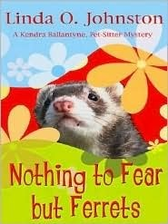 Nothing to Fear But Ferrets (Kendra Ballantyne, Pet-sitter Mystery, #2) Linda O. Johnston