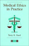 Medical Ethics in Practice: The Ethics Advisory Group at Bostons Beth Israel Hospital: A Case Study Terry R. Bard