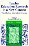 Teacher Education Research in a New Context: The Oxford Internship Scheme  by  Donald McIntyre