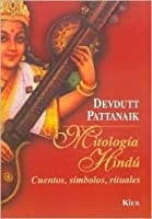 Mitologia Hindu/ Indian Mythology: Cuentos, Simbolos, Rituales /Tales, Symbols and Rituals from the Heart of the Subcontinent