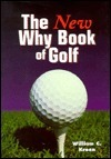 The new why book of golf  by  William C. Kroen