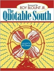 The Quotable South, a Compendium of Eclectic Quotes about the South Al Dixon