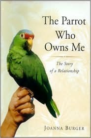 The Parrot Who Owns Me:  The Story Of A Relationship  by  Joanna Burger