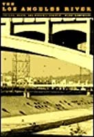 The Los Angeles River: Its Life, Death, and Possible Rebirth