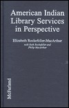 American Indian Library Services in Perspective: From Petroglyphs to Hypertext Elizabeth Rockefeller-Macarthur