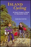 Island Cycling: A Cycle Campers Guide to Vancouver Island  by  David Payne