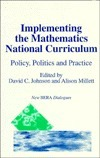 Implementing the Mathematics National Curriculum: Policy, Politics and Practice David C. Johnson