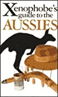 The Xenophobe's Guide to the Aussies