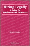 Hiring Legally: A Guide for Employees and Employers  by  Kurt H. Decker