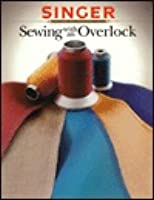 Sewing With an Overlock (Singer Sewing Reference Library)