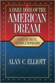 A Daily Dose of the American Dream: Stories of Success, Triumph, and Inspiration  by  Alan C. Elliott