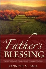 A Fathers Blessing: The Power and Privilege of the Priesthood  by  Kenneth M. Page