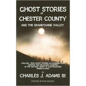 Ghost Stories of Chester County: And the Brandywine Valley ...