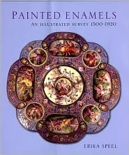 Painted Enamels: An Illustrated Survey 1500-1920  by  Erika Speel