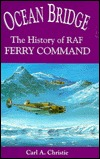 Ocean Bridge: The History of RAF Ferry Command Carl A. Christie