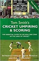 Tom Smith's Cricket Umpiring & Scoring: The Essential  Guide to the New 2000 Code of the Laws of Cricket