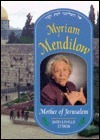 Myriam Mendilow: Mother of Jerusalem: Do Not Forsake Me When I Grow Old  by  Phyllis Cytron