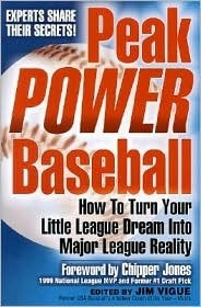 Peak Power Baseball: How to Turn Your Little League Dream Into Major League Reality  by  Jim Vigue
