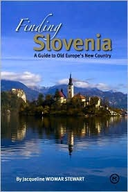 Finding Slovenia: A Guide to Old Europes New Country Jacqueline Widmar Stewart