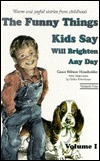 The Funny Things Kids Say Will Brighten Any Day  by  Grace Witwer Housholder