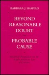 Beyond Reasonable Doubt and Probable Cause: Historical Perspectives on the Anglo-American Law of Evidence  by  Barbara J. Shapiro