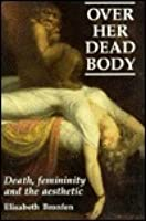 Over Her Dead Body: Configurations of Femininity, Death and the Aesthetic