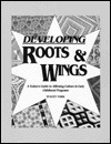 Developing Roots & Wings: A Trainers Guide to Affirming Culture in Early Childhood Programs  by  Stacey York