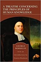 A Treatise Concerning the Principles of Human Knowledge George Berkeley with Introduction By Costica Bradatan (The Barnes and Noble Library of Essential Reading)