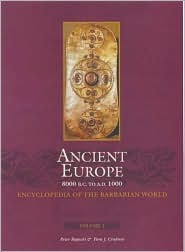 Ancient Europe, 8000 B.C. to A.D. 1000: An Encyclopedia of the Barbarian World  by  Peter I. Bogucki