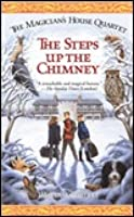 The Steps up the Chimney (The Magician's House Quartet: Book One)